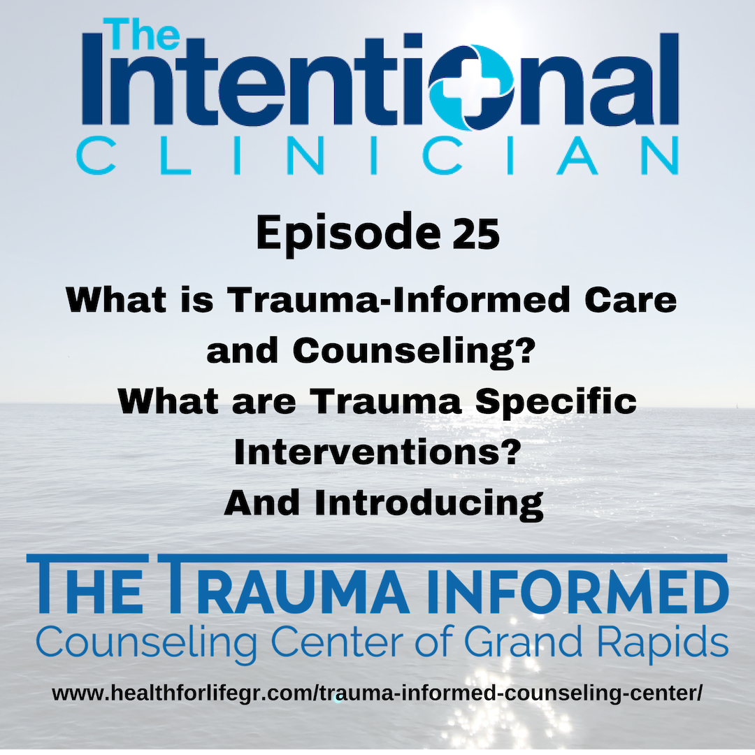 What is Trauma-Informed Care and Counseling? What are Trauma Specific Interventions? And Introducing The Trauma-Informed Counseling Center of Grand Rapids [Episode 25]